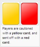 Players are cautioned with a yellow card, and sent off with a red card