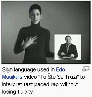 "Sign language used in Edo Maajka's video ""To Sto Se Trazi"" to interpret fast paced rap without losing fluidity."